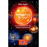 Astrophysics is Easy!: An Introduction for the Amateur Astronomer (The Patrick Moore Practical Astronomy Series) ~ Mike Inglis