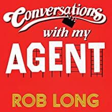 Conversations with My Agent (and Set Up, Joke, Set Up, Joke) (       UNABRIDGED) by Rob Long Narrated by Rob Long