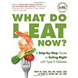 What Do I Eat Now?: A Step-by-Step Guide to Eating Right with Type 2 Diabetes ~ Patti Bazel Geil