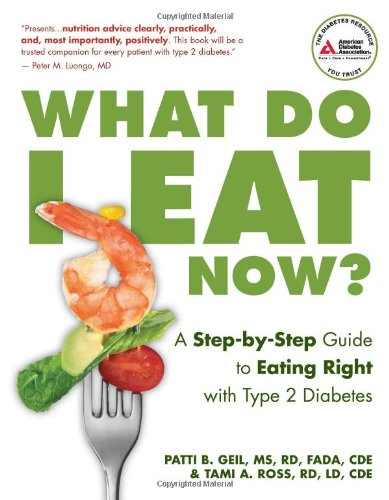 What Do I Eat Now?: A Step-by-Step Guide to Eating Right with Type 2 Diabetes by Patti Geil, Tami A. Ross