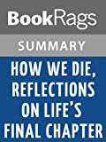 How We Die, Reflections on Lifes Final Chapter by Sherwin B. Nuland | Summay & Study Guide