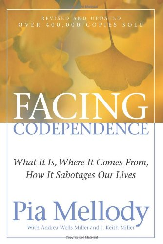 Facing Codependence: What It Is, Where It Comes from, How...