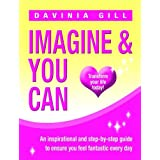 Imagine & You Can: Transform Your Life Todayby Davinia Gill