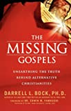The Missing Gospels: Unearthing the Truth Behind Alternative Christianities (0785289062) by Bock Ph.D., Darrell L.