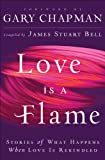 img - for Love Is A Flame: Stories of What Happens When Love Is Rekindled book / textbook / text book
