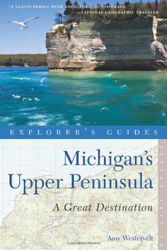 Explorer's Guide Michigan's Upper Peninsula: A Great Destination (Second Edition)  (Explorer's Great Destinations)
