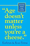 Age Doesn't Matter Unless You're a Cheese: Wisdom from Our Elders (0761125183) by Petras, Kathryn