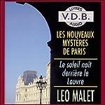Le soleil naît derrière le Louvre (Les nouveaux mystères de Paris 1) | Léo Malet