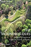 img - for The Moundbuilders: Ancient Peoples of Eastern North America (Ancient Peoples and Places) book / textbook / text book