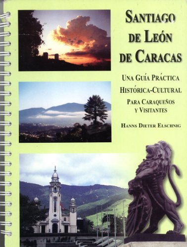 Santiago De León De Caracas: Una Guía Práctica Histórica-cultural Para Caraqueños Y Visitantes
