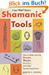 A Spirit Walker's Guide to Shamanic T...