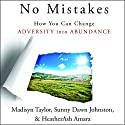 No Mistakes!: How You Can Change Adversity into Abundance Audiobook by Madisyn Taylor, Sunny Dawn Johnston, HeatherAsh Amara Narrated by Michelle Bourque