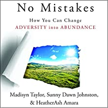 No Mistakes!: How You Can Change Adversity into Abundance (       UNABRIDGED) by Madisyn Taylor, Sunny Dawn Johnston, HeatherAsh Amara Narrated by Michelle Bourque