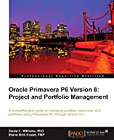 Oracle Primavera P6 Version 8: Project and Portfolio Management Front Cover