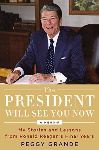 Book Cover: The President Will See You Now: My Stories and Lessons from Ronald Reagan's Final Years