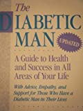 img - for The Diabetic Man: A Guide to Health and Success in All Areas of Your Life : With Advice, Empathy, and Support for Those Who Have a Diabetic Man in Their Lives book / textbook / text book