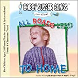 All Roads Lead To Home (Bobby Susser Songs For Children) ~ Bobby Susser