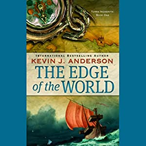 The Edge of the World: Terra Incognita, Book 1 | [Kevin J. Anderson]