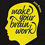 Make Your Brain Work | Amy Brann