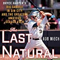 The Last Natural: Bryce Harper's Big Gamble in Sin City and the Greatest Amateur Season Ever Audiobook by Rob Miech Narrated by David Marantz