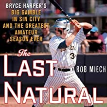 The Last Natural: Bryce Harper's Big Gamble in Sin City and the Greatest Amateur Season Ever (       UNABRIDGED) by Rob Miech Narrated by David Marantz