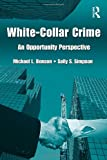 img - for White Collar Crime: An Opportunity Perspective (Criminology and Justice Studies) book / textbook / text book