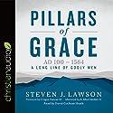 Pillars of Grace: AD 100 - 1564 Audiobook by Steven J. Lawson Narrated by David Cochran Heath