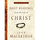 Daily Readings From the Life of Christ, Volume 1 (Grace For Today) ~ John F. MacArthur