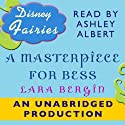 Disney Fairies: A Masterpiece for Bess (       UNABRIDGED) by Lara Bergen Narrated by Ashley Albert