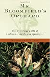 img - for Mr. Bloomfield's Orchard: The Mysterious World of Mushrooms, Molds, and Mycologists book / textbook / text book