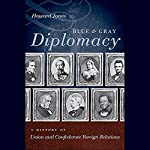 Blue and Gray Diplomacy: A History of Union and Confederate Foreign Relations | Howard Jones