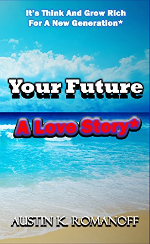 Your Future: A Love Story: It's Think And Grow Rich For A New Generation!