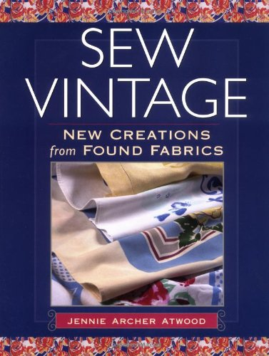Sew Vintage: New Creations from Found Fabrics