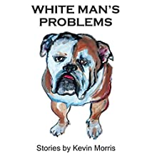 White Man's Problems: Stories (       UNABRIDGED) by Kevin Morris Narrated by Matthew McConaughey, Trey Parker, Matt Stone, John C. McGinley, Josh Holloway, Pete Yorn, Minnie Driver