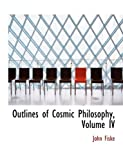 Outlines of Cosmic Philosophy, Volume IV (Large Print Edition) (0554983699) by Fiske, John