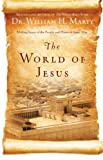By Dr. William H. Marty The World of Jesus: Making Sense of the People and Places of Jesus Day