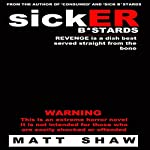 SickER Bastards: A Novel of Extreme Horror, Sex and Gore | Matt Shaw