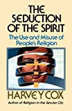 Seduction of the Spirit: The Use and Misuse of People's Religion (0671217283) by Cox, Harvey