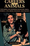 img - for Careers with Animals: Exploring Occupations Involving Dogs, Horses, Cats, Birds, Wildlife, and Exotics by Shenk, Ellen (2005) Paperback book / textbook / text book