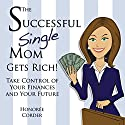 The Successful Single Mom Gets Rich!: Take Control of Your Finances and Your Future, Volume 3 (       UNABRIDGED) by Honoree Corder Narrated by Susan Fouche