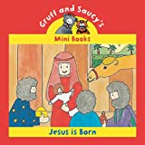 JESUS IS BORN (Gruff and Saucy Mini Books)
