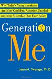 img - for By Jean M. Twenge Generation Me: Why Today's Young Americans Are More Confident, Assertive, Entitled--and More Miserab book / textbook / text book