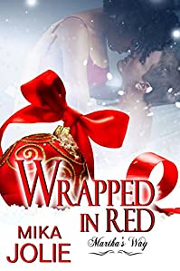 Wrapped In Red: Martha's Way: A Christmas Novella by Mika Jolie ebook deal