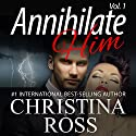 Annihilate Him, Vol. 1: The Annihilate Me 2 Series Audiobook by Christina Ross Narrated by Reba Buhr