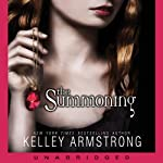 The Summoning: Darkest Powers, Book 1 (       UNABRIDGED) by Kelley Armstrong Narrated by Cassandra Morris