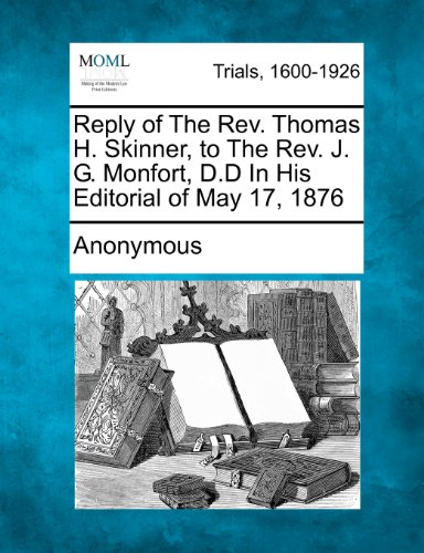 Reply of The Rev. Thomas H. Skinner, to The Rev. J. G. Monfort, D.D In His Editorial of May 17, 1876