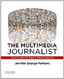 The Multimedia Journalist: Storytelling for Today's Media Landscape