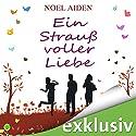 Ein Strauß voller Liebe Hörbuch von Noel Aiden Gesprochen von: Matthias Keller