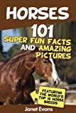 Horses: 101 Super Fun Facts and Amazing Pictures (Featuring The Worlds Top 18 Horse Breeds)