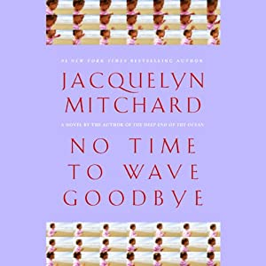 No Time to Wave Goodbye | [Jacquelyn Mitchard]